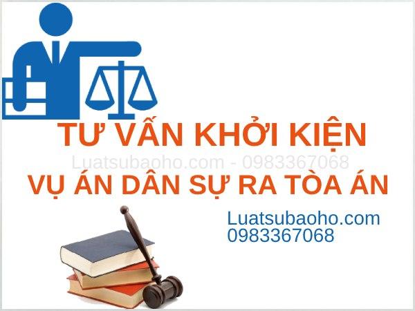 Luật sư tư vấn khởi kiện vụ án dân sự ra tòa án